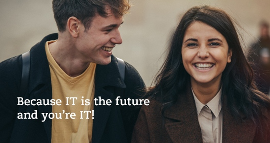 Because IT is the future - And you are IT!
