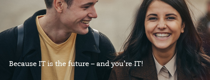 Because IT is the future – and you're IT!